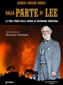 Dalla parte di Lee. La vera storia della guerra di secessione americana - Alberto Pasolini Zanelli - ebook
