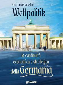 Weltpolitik. La continuità economica e strategica della Germania - Giacomo Gabellini - ebook