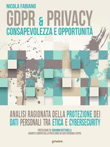 GDPR & privacy: consapevolezza e opportunità. Analisi ragionata della protezione dei dati personali tra etica e cybersecurity - Nicola Fabiano - copertina