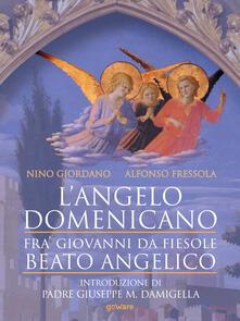L' angelo domenicano. Fra' Giovanni da Fiesole. Beato Angelico - Alfonso Fressola,Nino Giordano - ebook