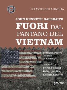 Fuori dal pantano del Vietnam. Pentagon papers. Gli anni di Kennedy - John Kenneth Galbraith - ebook