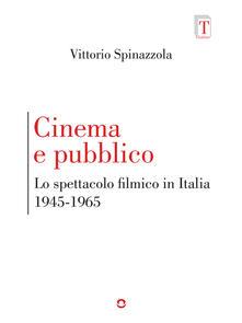 Cinema e pubblico. Lo spettacolo filmico in Italia 1945-1965 - Vittorio Spinazzola - ebook