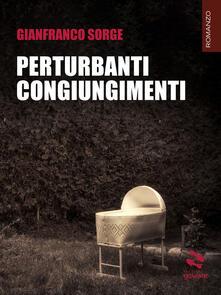 Perturbanti congiungimenti - Gianfranco Sorge - ebook