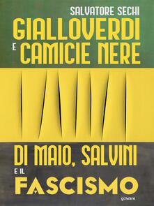 Gialloverdi e camicie nere. Di Maio, Salvini e il fascismo - Salvatore Sechi - ebook