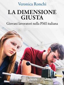 La dimensione giusta. Giovani lavoratori nella PMI italiana - Veronica Ronchi - ebook