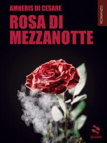 Rosa di mezzanotte - Amneris Di Cesare - ebook