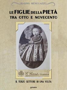 Le figlie della Pietà tra Otto e Novecento. Il terzo settore di una volta - Marina Menegazzo - ebook