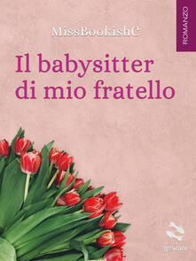 Il babysitter di mio fratello - MissBookishC - ebook