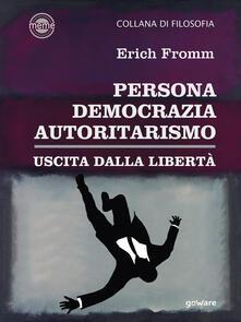 Persona, democrazia, autoritarismo. Uscita dalla libertà - Erich Fromm - ebook