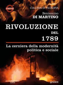 La Rivoluzione del 1789. La cerniera della modernità politica e sociale - Beniamino Di Martino - ebook