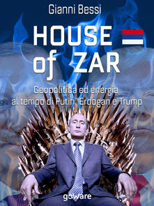 House of zar. Geopolitica ed energia al tempo di Putin, Erdogan e Trump - Gianni Bessi - ebook