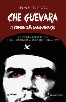 Che Guevara il comunista sanguinario. La storia sconosciuta del mitologico mercenario argentino.pdf