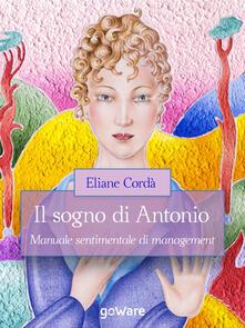 Il sogno di Antonio. Manuale sentimentale di management - Eliane Cordà - ebook