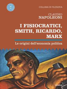 I Fisiocratici, Smith, Ricardo, Marx. Le origini dell'economia politica - Claudio Napoleoni - ebook