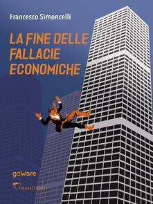 La fine delle fallacie economiche - Francesco Simoncelli - ebook