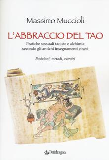 Letterarioprimopiano.it L' abbraccio del Tao. Pratiche sessuali taoiste e alchimia secondo gli antichi insegnamenti cinesi. Posizioni, metodi, esercizi Image
