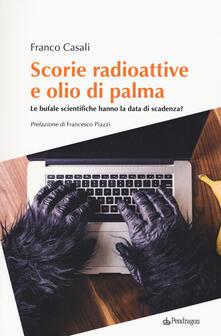 Ilmeglio-delweb.it Scorie radioattive e olio di palma. Le bufale scientifiche hanno la data di scadenza? Image