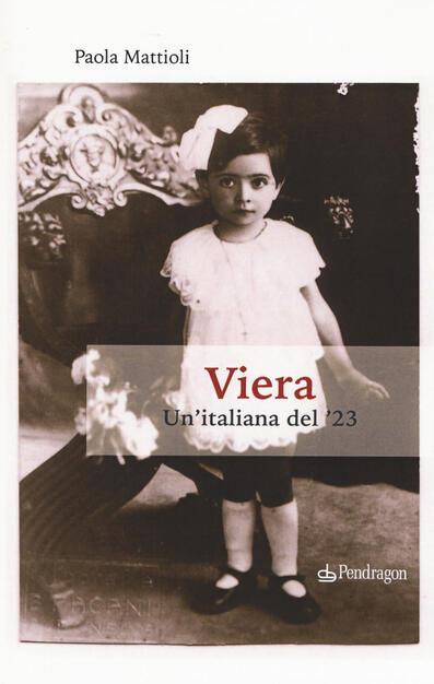Viera. Un'italiana del '23 - Paola Mattioli - Libro - Pendragon - Varia |  IBS