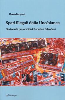 Spari illegali dalla Uno bianca. Studio sulla personalità di Roberto e Fabio Savi.pdf
