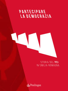 Libro Partecipare la democrazia. Storia del PCI in Emilia-Romagna
