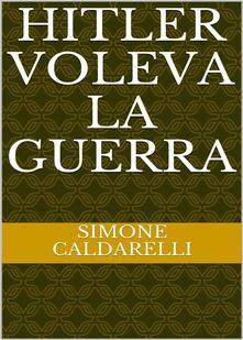 Hitler voleva la guerra - Simone Caldarelli - ebook