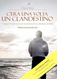 C'era una volta un clandestino. I sogni, le speranze e le avventure di un albanese in Italia - Eltjon Bida - copertina