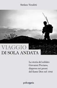 Viaggio di sola andata. La storia del soldato Giovanni Picciano, disperso nei pressi del fiume Don nel 1942 - Stefano Venditti - copertina