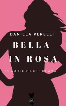 Bella in rosa - Daniela Perelli - ebook