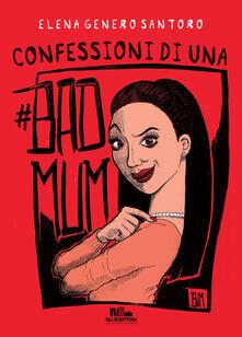 Confessioni di una #badmum - Elena Genero Santoro - copertina