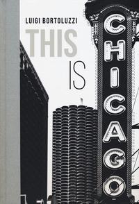This is Chicago. Ediz. italiana - Bortoluzzi Luigi - wuz.it