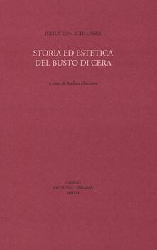 Storia ed estetica del busto di cera - Julius von Schlosser - copertina