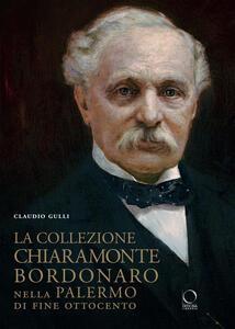 Libro La collezione Chiaramonte Bordonaro nella Palermo di fine Ottocento. Ediz. illustrata Claudio Gulli