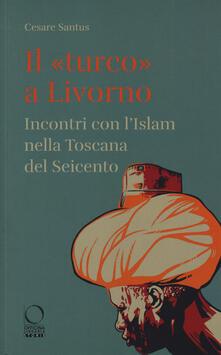 Equilibrifestival.it Il «turco» a Livorno. Incontri con l'Islam nella Toscana del Seicento Image