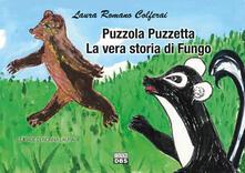 Puzzola Puzzetta. La vera storia di Fungo. Le fiabe di nonna Laura.pdf