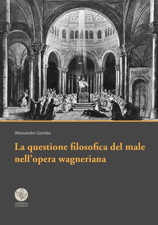 La questione filosofica del male nell'opera wagneriana - Alessandro Gamba - copertina