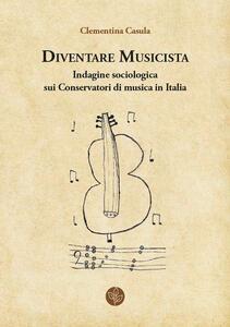 Diventare musicista. Indagine sociologica sui conservatori di musica in Italia - Clementina Casula - copertina