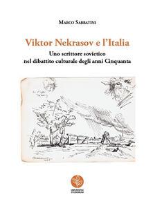 Viktor Nekrasov e l'Italia. Uno scrittore sovietico nel dibattito culturale degli anni Cinquanta - Marco Sabbatini - copertina