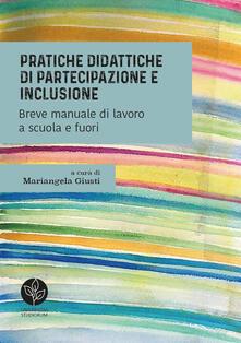 Pratiche didattiche di partecipazione e inclusione. Breve manuale di lavoro a scuola e fuori - copertina