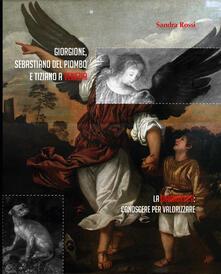 Giorgione, Sebastiano del Piombo e Tiziano a Venezia. La diagnostica: conoscere per valorizzare - Sandra Rossi - copertina