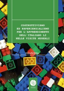 Costruttivismo ed esperienzialismo per l'apprendimento dell'italiano L2 nelle visite museali - Giannella Biddau - copertina