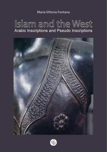 Islam and the West. Arabic inscriptions and pseudo inscriptions - Maria Vittoria Fontana - copertina