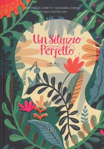 Un silenzio perfetto. Ediz. a colori - Antonella Capetti,Giovanna Zoboli,Melissa Castrillon - copertina