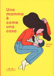Recuperandoiltempo.it Una mamma è come una casa. Ediz. a colori Image