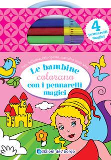 Le bambine colorano con i pennarelli magici. Ediz. illustrata. Con 4 pennarelli magici.pdf