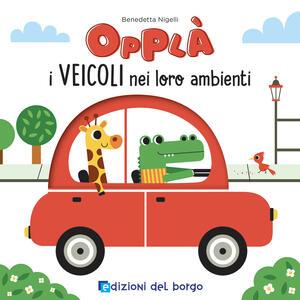 Libro I veicoli nei loro ambienti. Opplà. Ediz. a colori Benedetta Nigelli