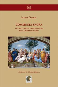Communia sacra. Amicizia, poesia e mecenatismo nella Roma di Ovidio - Ilaria Ottria - copertina