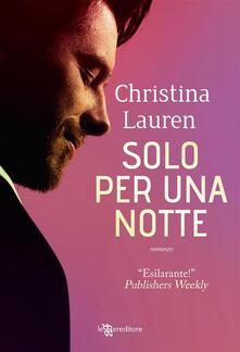 Solo per una notte - Chiara Novelli,Christina Lauren - ebook