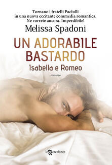 Adorabile bastardo. Isabella e Romeo. Vol. 2 - Melissa Spadoni - copertina