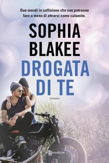 Drogata di te - Sophia Blakee - ebook