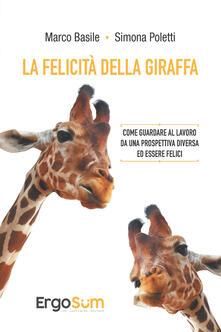 La felicità della giraffa. Come guardare al lavoro da una prospettiva diversa ed essere felici - Marco Basile,Simona Poletti - ebook